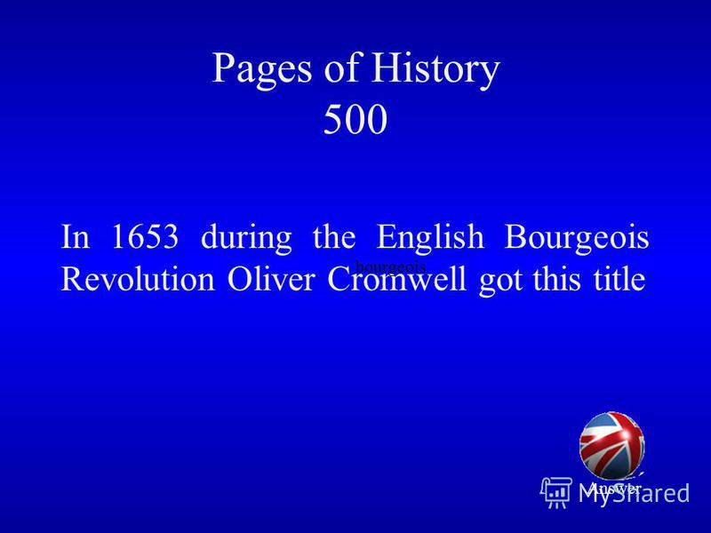 Pages of History 500 In 1653 during the English Bourgeois Revolution Oliver Cromwell got this title bourgeois Answer