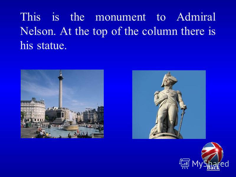 This is the monument to Admiral Nelson. At the top of the column there is his statue. Back