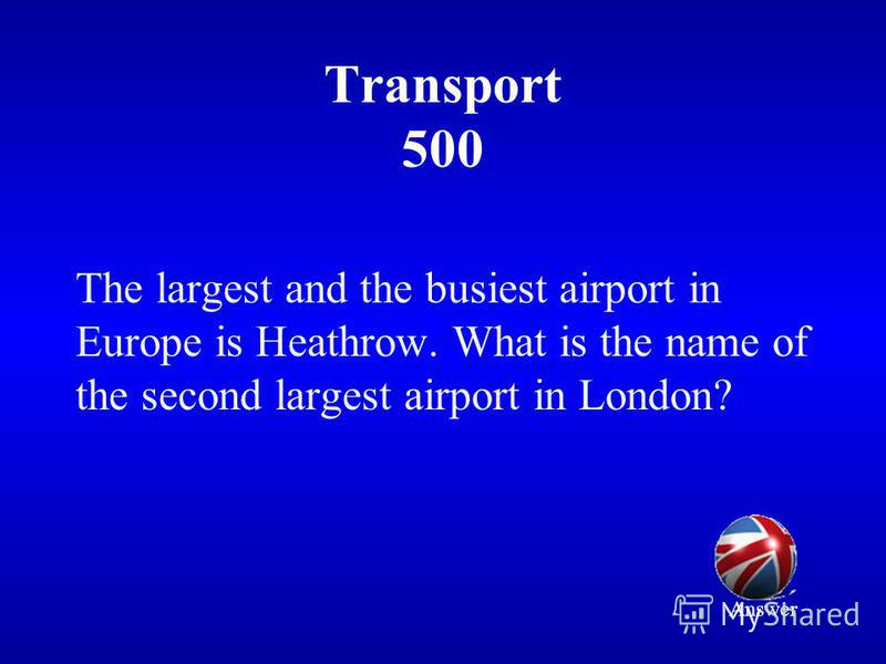 Transport 500 The largest and the busiest airport in Europe is Heathrow. What is the name of the second largest airport in London? Answer