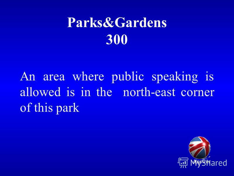 Parks&Gardens 300 An area where public speaking is allowed is in the north-east corner of this park Answer