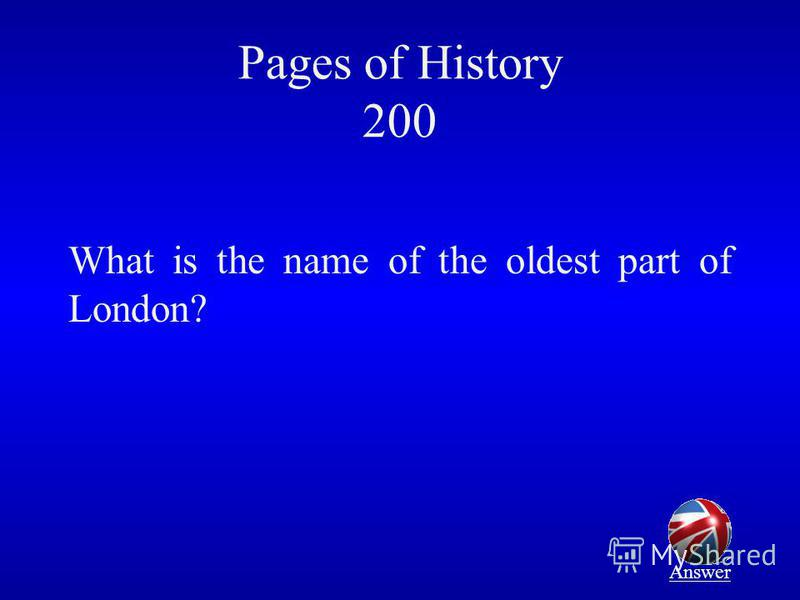 Pages of History 200 What is the name of the oldest part of London? Answer