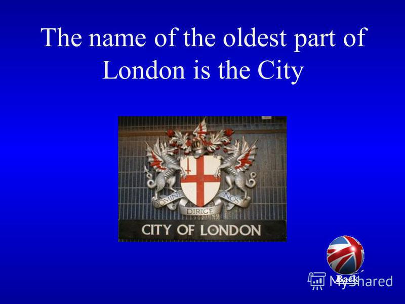 The name of the oldest part of London is the City Back