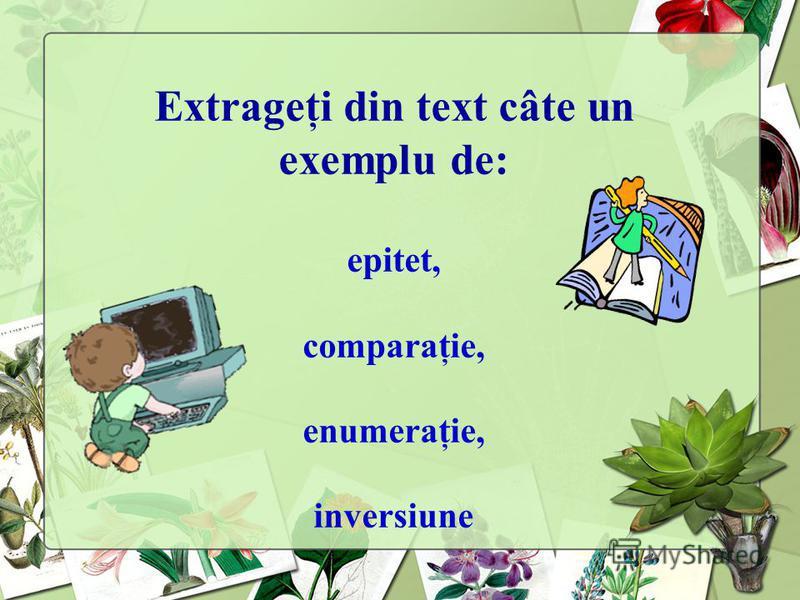 Extrageţi din text câte un exemplu de: epitet, comparaţie, enumeraţie, inversiune