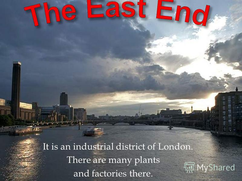 It is an industrial district of London. There are many plants and factories there.
