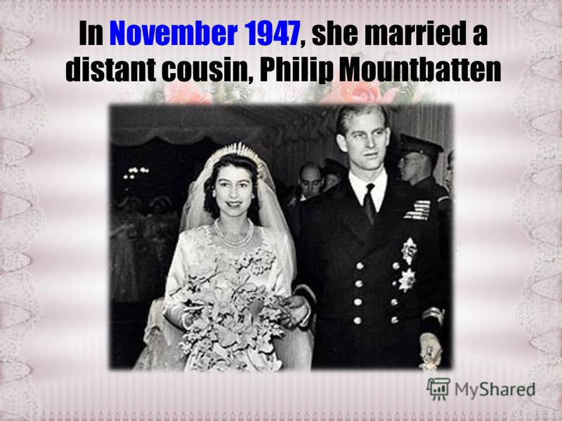 In November 1947, she married a distant cousin, Philip Mountbatten