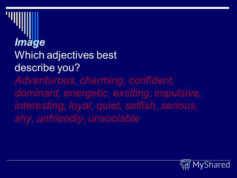 Image Which adjectives best describe you? Adventurous, charming, confident, dominant, energetic, exciting, impulsive, interesting, loyal, quiet, selfish, serious, shy, unfriendly, unsociable