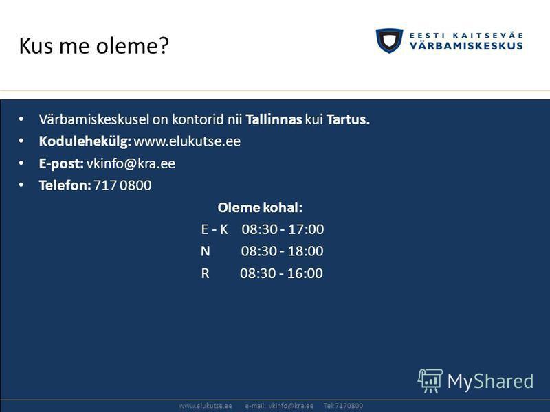 Värbamiskeskusel on kontorid nii Tallinnas kui Tartus. Kodulehekülg: www.elukutse.ee E-post: vkinfo@kra.ee Telefon: 717 0800 Oleme kohal: E - K 08:30 - 17:00 N 08:30 - 18:00 R 08:30 - 16:00 Kus me oleme? www.elukutse.ee e-mail: vkinfo@kra.ee Tel:7170