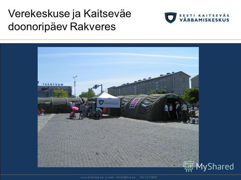Verekeskuse ja Kaitseväe doonoripäev Rakveres www.elukutse.ee e-mail: vkinfo@kra.ee Tel:7170800