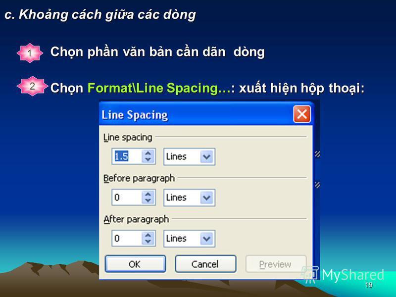 19 c. Khong cách gia các dòng 1 Chn phn văn bn cn dãn dòng 2 Chn Format\Line Spacing…: xut hin hp thoi: