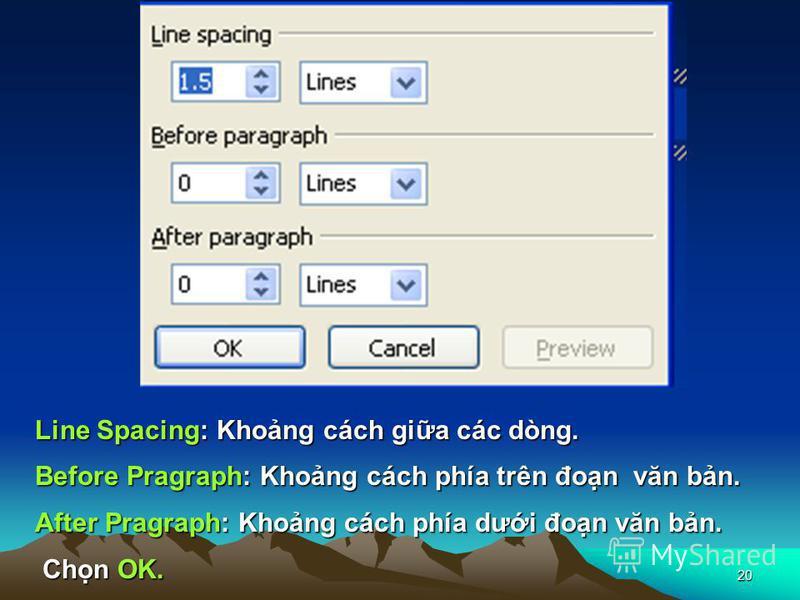 20 Line Spacing: Khong cách gia các dòng. Before Pragraph: Khong cách phía trên đon văn bn. After Pragraph: Khong cách phía dưi đon văn bn. Chn OK.