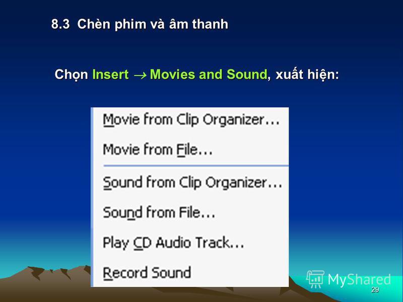 29 8.3 Chèn phim và âm thanh Chn Insert Movies and Sound, xut hin: