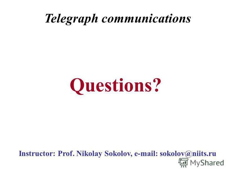 Instructor: Prof. Nikolay Sokolov, e-mail: sokolov@niits.ru Questions? Telegraph communications