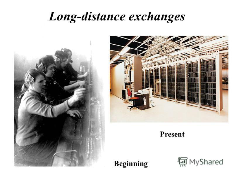 Long-distance exchanges Beginning Present