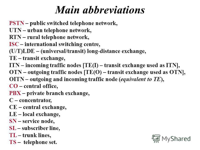 Main abbreviations PSTN – public switched telephone network, UTN – urban telephone network, RTN – rural telephone network, ISC – international switching centre, (U/T)LDE – (universal/transit) long-distance exchange, TE – transit exchange, ITN – incom