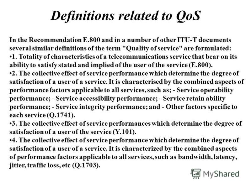 Definitions related to QoS In the Recommendation E.800 and in a number of other ITU-T documents several similar definitions of the term
