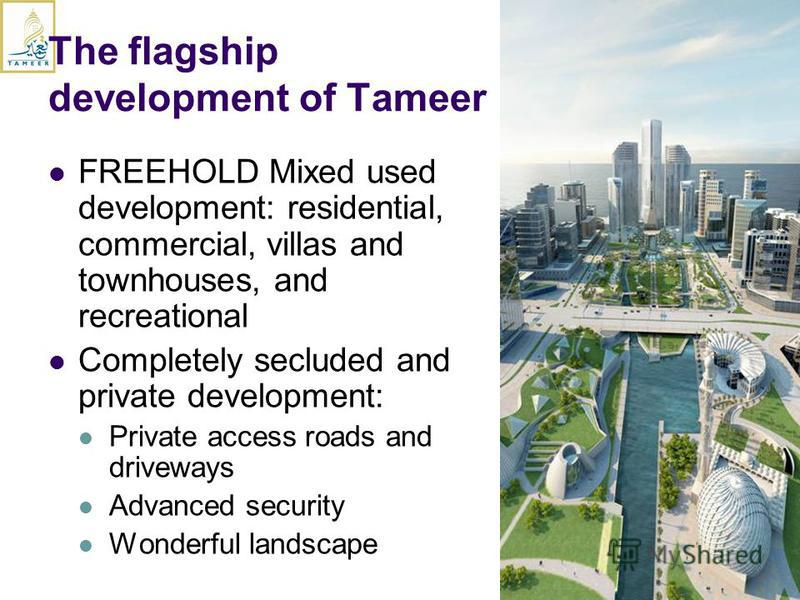 The flagship development of Tameer FREEHOLD Mixed used development: residential, commercial, villas and townhouses, and recreational Completely secluded and private development: Private access roads and driveways Advanced security Wonderful landscape