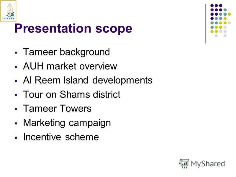Presentation scope Tameer background AUH market overview Al Reem Island developments Tour on Shams district Tameer Towers Marketing campaign Incentive scheme