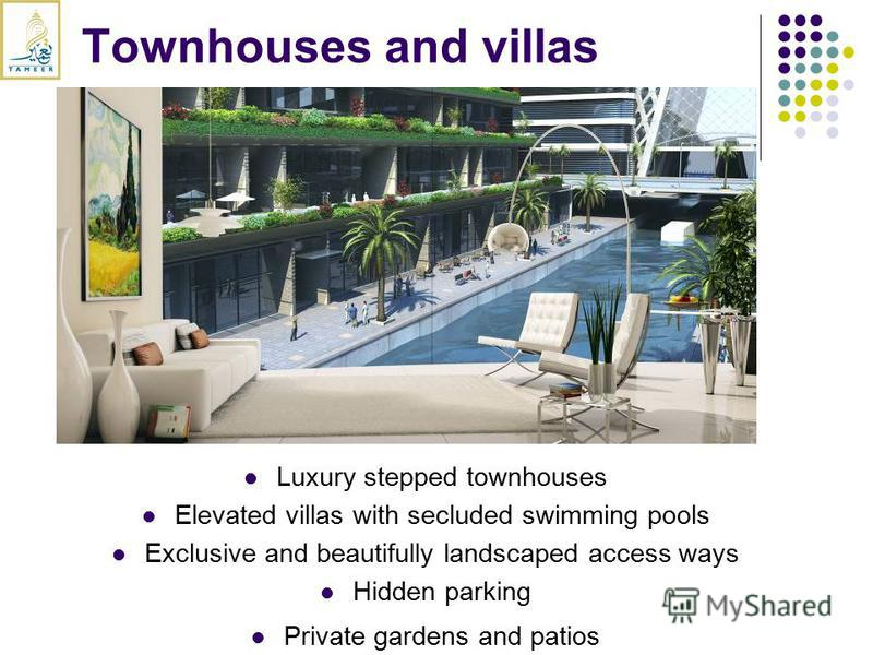 Townhouses and villas Luxury stepped townhouses Elevated villas with secluded swimming pools Exclusive and beautifully landscaped access ways Hidden parking Private gardens and patios
