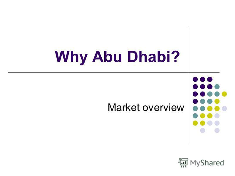 Why Abu Dhabi? Market overview