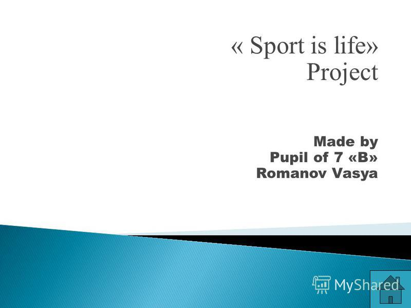 « Sport is life» Project Made by Pupil of 7 «B» Romanov Vasya