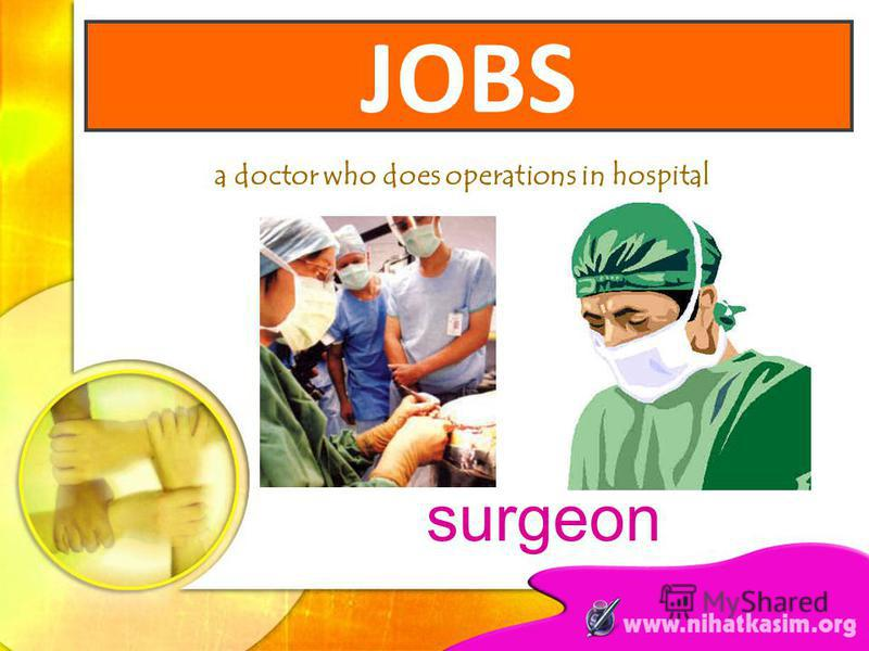 a doctor who does operations in hospital surgeon JOBS