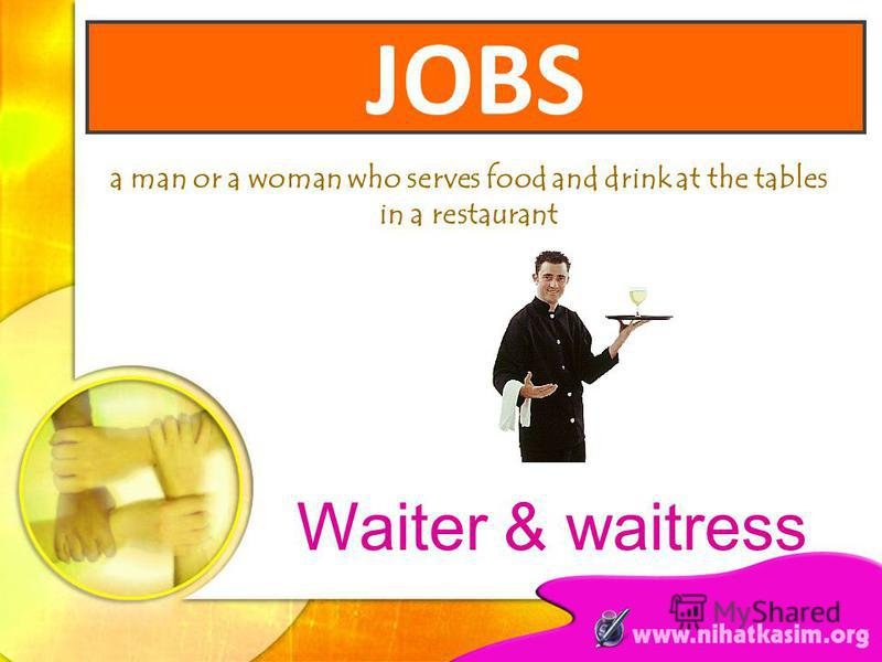 a man or a woman who serves food and drink at the tables in a restaurant Waiter & waitress JOBS