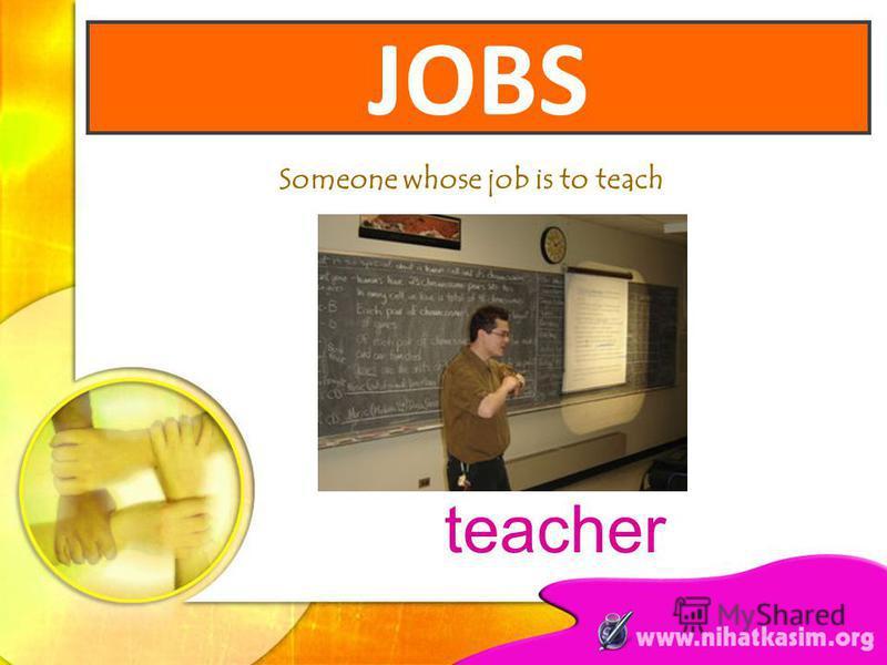 Someone whose job is to teach teacher JOBS