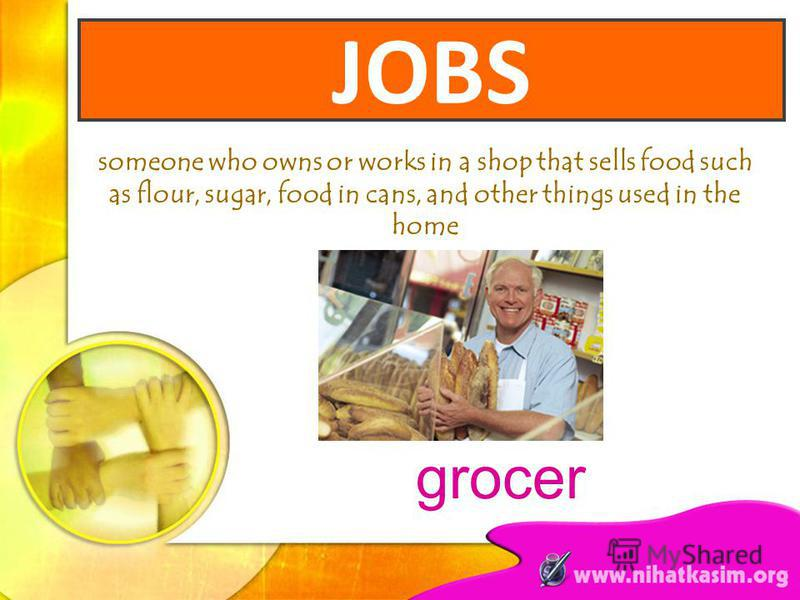 someone who owns or works in a shop that sells food such as flour, sugar, food in cans, and other things used in the home grocer JOBS