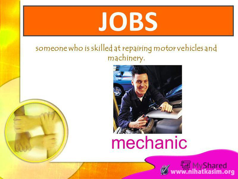 someone who is skilled at repairing motor vehicles and machinery. mechanic JOBS