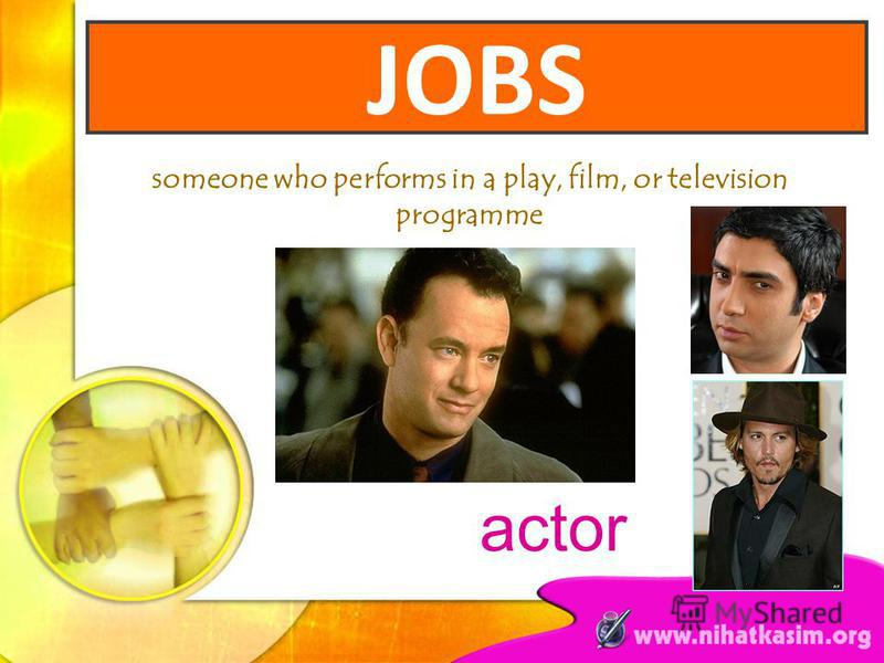 someone who performs in a play, film, or television programme actor JOBS