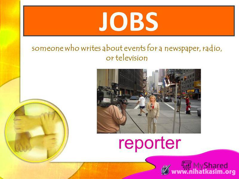 someone who writes about events for a newspaper, radio, or television reporter JOBS