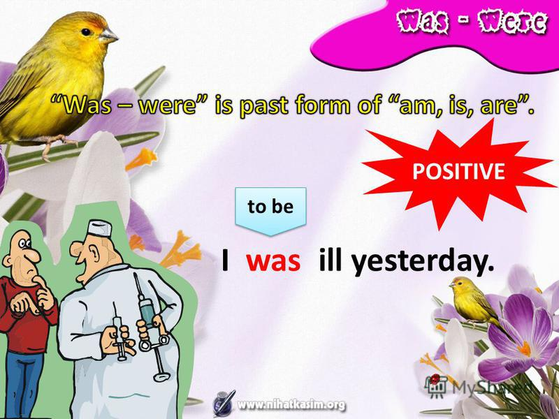 POSITIVE wasill yesterday. to be I
