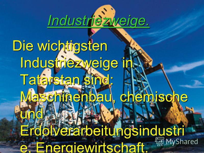 Industriezweige. Die wichtigsten Industriezweige in Tatarstan sind: Maschinenbau, chemische und Erdolverarbeitungsindustri e, Energiewirtschaft.