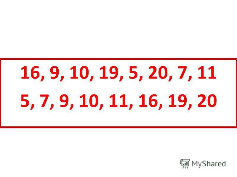16, 9, 10, 19, 5, 20, 7, 11 5, 7, 9, 10, 11, 16, 19, 20