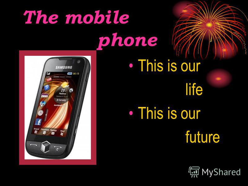 The mobilе phone This is our life This is our future