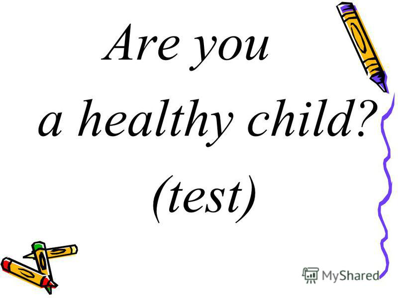 Are you a healthy child? (test)