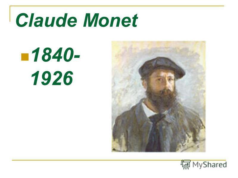 Claude Monet 1840- 1926