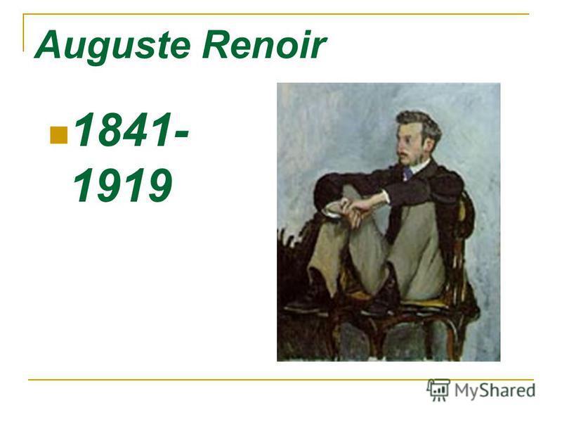 Auguste Renoir 1841- 1919
