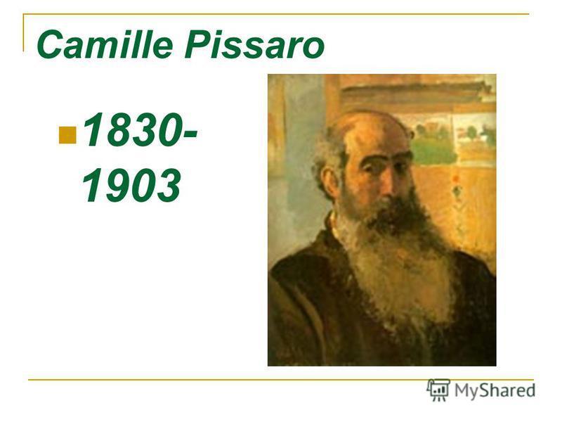 Camille Pissaro 1830- 1903