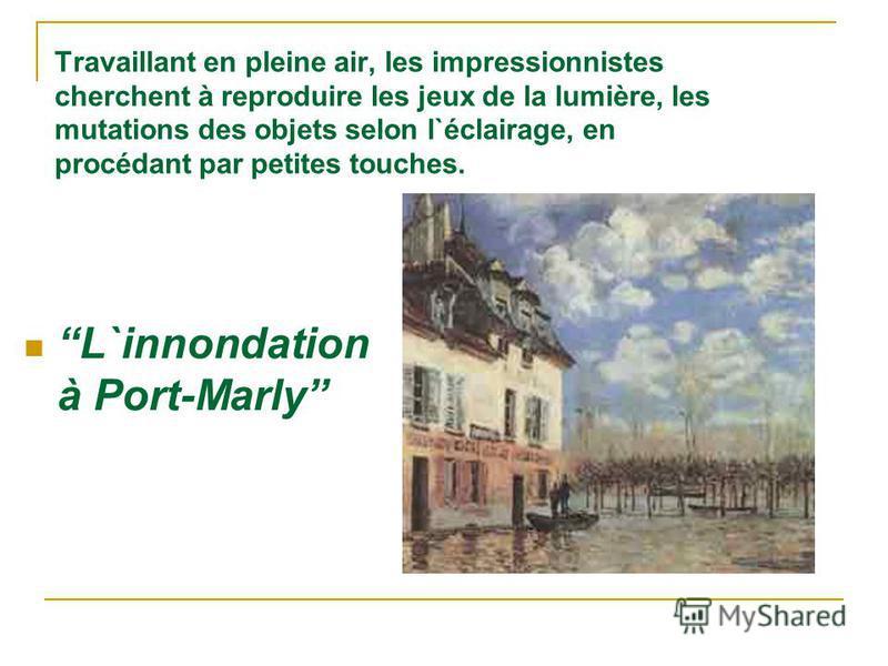 Travaillant en pleine air, les impressionnistes cherchent à reproduire les jeux de la lumière, les mutations des objets selon l`éclairage, en procédant par petites touches. L`innondation à Port-Marly