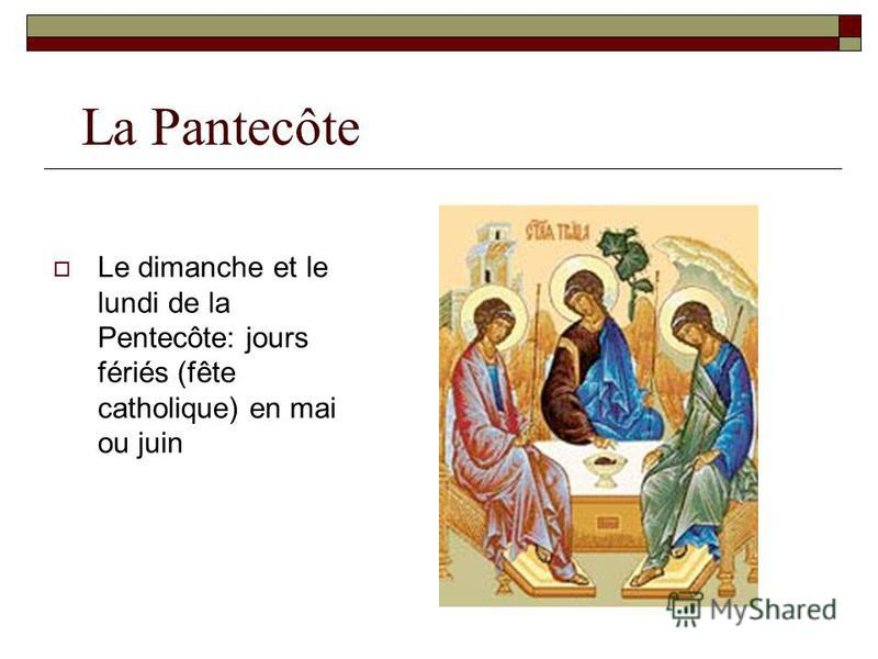 La Pantecôte Le dimanche et le lundi de la Pentecôte: jours fériés (fête catholique) en mai ou juin