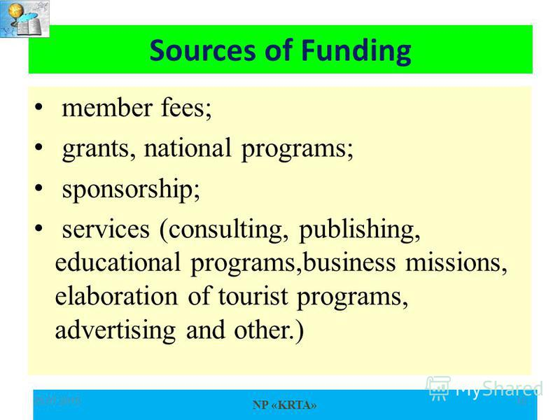 NP «KRTA» member fees; grants, national programs; sponsorship; services (consulting, publishing, educational programs,business missions, elaboration of tourist programs, advertising and other.) 25.07.201515 Sources of Funding