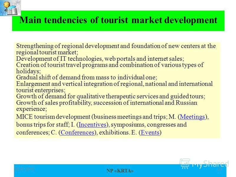 NP «KRTA» 25.07.201521 Main tendencies of tourist market development Strengthening of regional development and foundation of new centers at the regional tourist market; Development of IT technologies, web portals and internet sales; Creation of touri