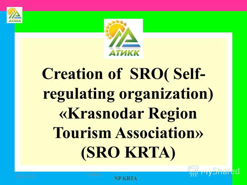 NP KRTA Creation of SRO( Self- regulating organization) «Krasnodar Region Tourism Association» (SRO KRTA) 25.07.201530 P KRTA