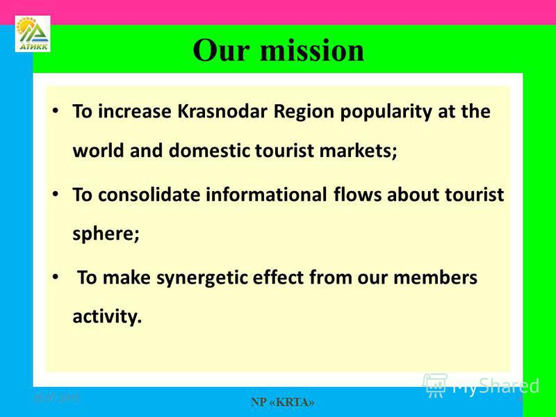 NP «KRTA» To increase Krasnodar Region popularity at the world and domestic tourist markets; To consolidate informational flows about tourist sphere; To make synergetic effect from our members activity. 25.07.20154 Our mission
