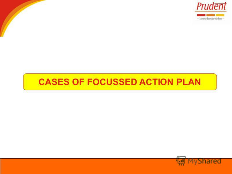 CASES OF FOCUSSED ACTION PLAN