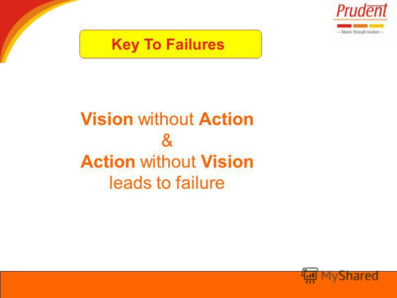 Vision without Action & Action without Vision leads to failure Key To Failures