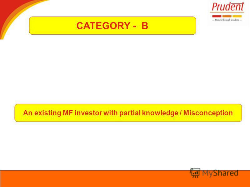 CATEGORY - B An existing MF investor with partial knowledge / Misconception