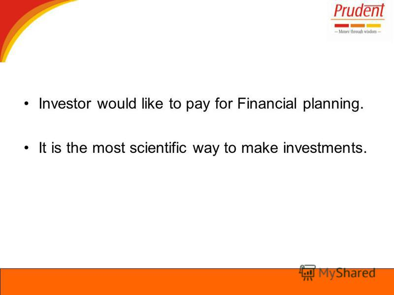 Investor would like to pay for Financial planning. It is the most scientific way to make investments.