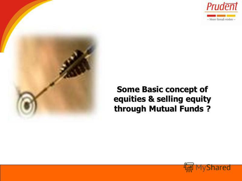 Some Basic concept of equities & selling equity through Mutual Funds ?